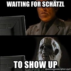 Waiting For - Waiting for Schätzl  to show up