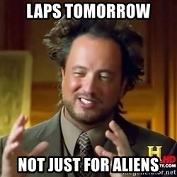 ancient alien guy - LAPS TOMORROW NOT JUST FOR ALIENS