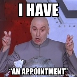 "Dr. Evil Air Quotes - I have  ""An appointment"""