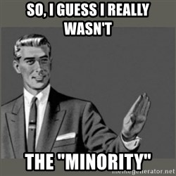 "Bitch, Please grammar - So, i guess I really WASN't The ""Minority"""