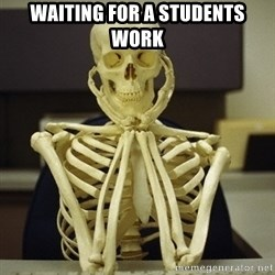 Skeleton waiting - Waiting for a students work