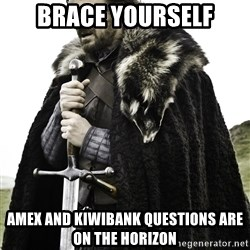 Ned Stark - brace yourself amex and kiwibank questions are on the horizon