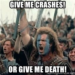 Brave Heart Freedom - Give me crashes! Or give me death!