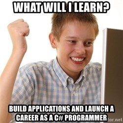 First Day on the internet kid - What Will I Learn? Build applications and launch a career as a C# programmer