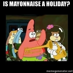 Patrick Star Instrument - Is mayonnaise a holiday?