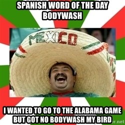Sombrero Mexican - spanish word of the day BODYWASH i wanted to go to the alabama game but got no bodywash my bird