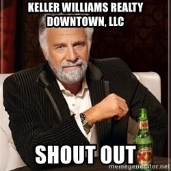 The Most Interesting Man In The World - Keller Williams Realty Downtown, LLC Shout out