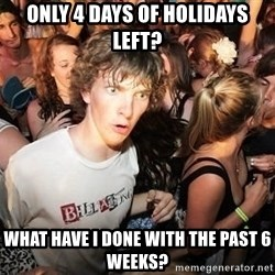 Sudden Realization Ralph - Only 4 days of holidays left? What have I done with the past 6 weeks?