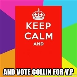 Keep calm and - and vote collin for v.p