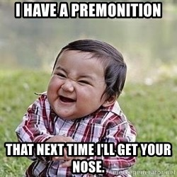 Evil Plan Baby - I have a premonition that next time I'll get your nose.