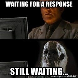 Waiting For - Waiting for a response Still waiting...