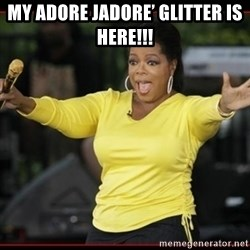 Overly-Excited Oprah!!!  - My Adore Jadore' Glitter Is Here!!!
