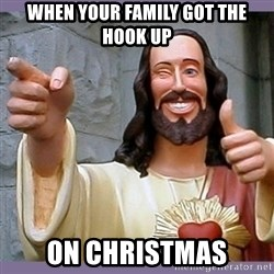 buddy jesus - when your family got the hook up on christmas
