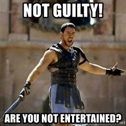GLADIATOR - Not guilty! Are you not entertained?