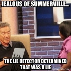 Maury Lie Detector - Jealous of summerville... the lie detector determined that was a lie