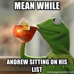 Kermit The Frog Drinking Tea - Mean while Andrew sitting on his list