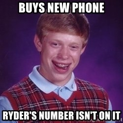 Bad Luck Brian PAW Patrol - Buys new phone Ryder's number isn't on it