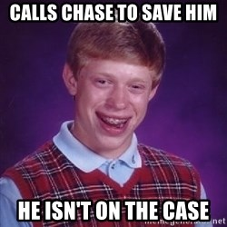 Bad Luck Brian PAW Patrol - Calls chase to save him He isn't on the case