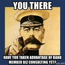 your country needs you - you there have you taken advantage of Band member biz consulting yet?