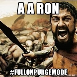 This Is Sparta Meme - a a ron #fullonpurgemode