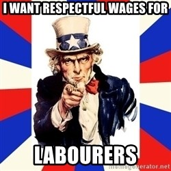 uncle sam i want you - i want respectful wages for labourers