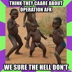 african kids dancing - Think they caare about Operation AFK we sure the hell don't