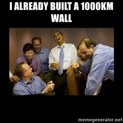 obama laughing  - I already built a 1000km wall