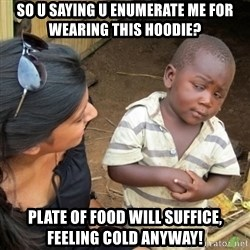 Skeptical 3rd World Kid - So U saying U enumerate me for wearing this Hoodie? Plate of food will suffice, feeling cold anyway!