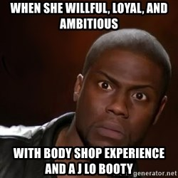 kevin hart nigga - When she willful, loyal, and ambitious  With body shop experience and a j lo booty