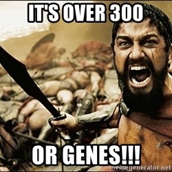 This Is Sparta Meme - It's Over 300 Or genes!!!