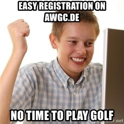 First Day on the internet kid - Easy registration on awgc.de no time to play golf