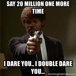 Jules Pulp Fiction - Say 20 Million one more time I dare you.. I double dare you...