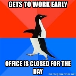 Socially Awesome Awkward Penguin - Gets to work early Office is closed for the day