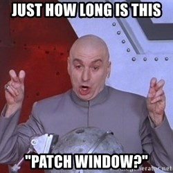 "Dr. Evil Air Quotes - just how long is this  ""patch window?"""