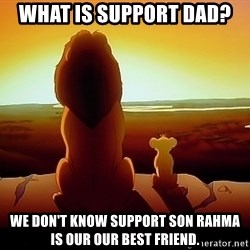 simba mufasa - What is support dad? We don't know support son rahma is our our best friend.
