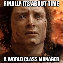 Frodo  - finally Its about time A world class Manager