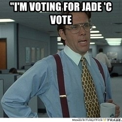 "Yeah If You Could Just - ""I'M VotINg FoR JAde 'c  VOtE"