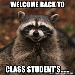 evil raccoon - Welcome Back TO Class Student's......