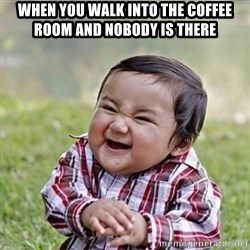 Niño Malvado - Evil Toddler - WHEN YOU WALK INTO THE COFFEE ROOM AND NOBODY IS THERE