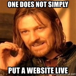 One Does Not Simply - One Does Not Simply Put A Website Live