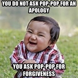 evil toddler kid2 - You do not ask Pop-Pop for an apology You ask Pop-pop for FORGIVENESS