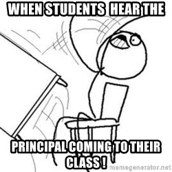 Flip table meme - when students  hear the  principal coming to their class !