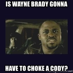 Wayne Brady - Is Wayne Brady gonna  Have to choke a Cody?