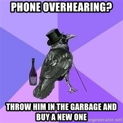 Rich Raven - Phone overhearing?  Throw him in the garbage and buy a New one