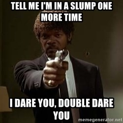 Jules Pulp Fiction - Tell me I'm in a slump one more time I dare you, double dare you