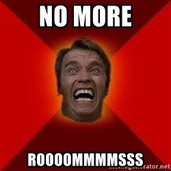 Angry Arnold - NO MORE ROOOOMMMMSSS