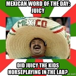 Sombrero Mexican - mexican word of the day: juicy did juicy the kids horseplaying in the lab?