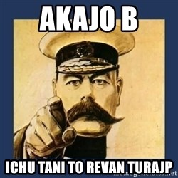 your country needs you - akaJo B ichu tani to revaN tURajp