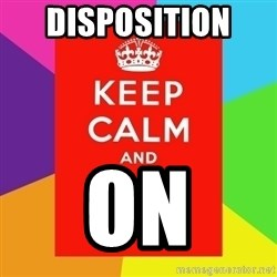 Keep calm and - Disposition  On