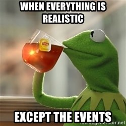 Kermit The Frog Drinking Tea - when everything is realistic  except the events